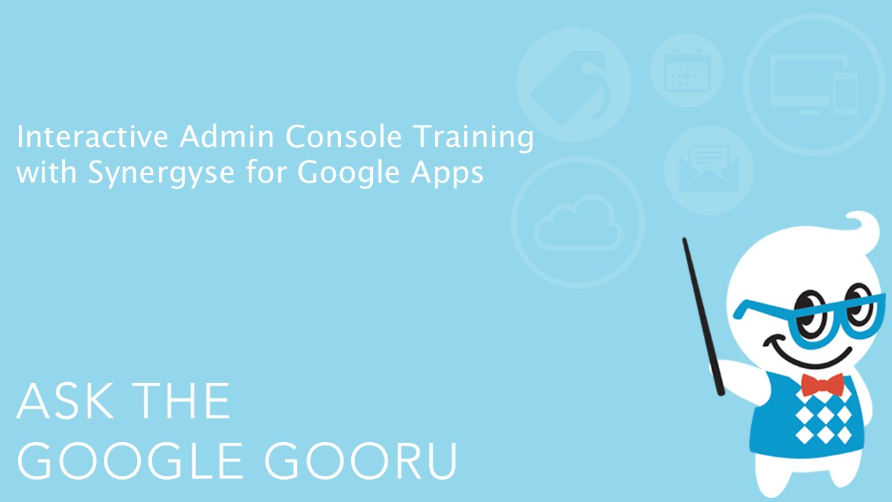 Interactive Admin Console Training with Synergyse for Google Apps